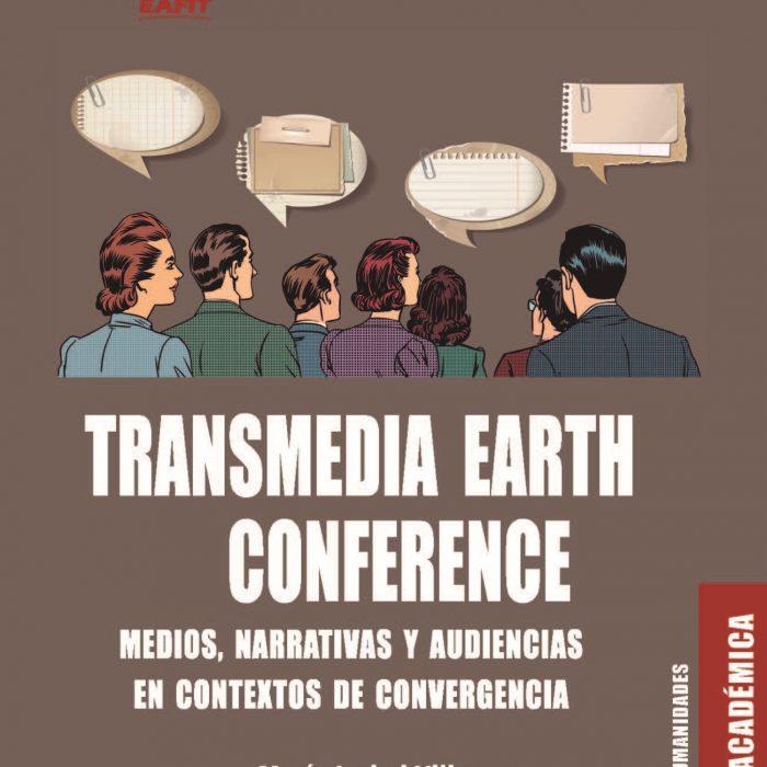 Transmedia Earth Conference: medios, narrativas y audiencias en contextos de convergencia